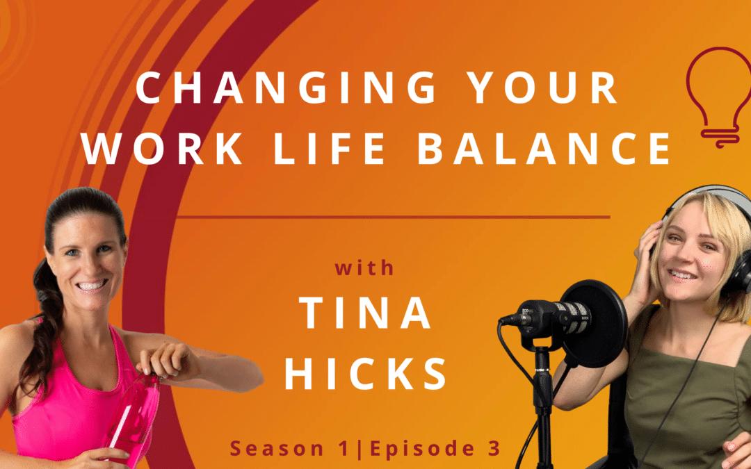 Changing Your Work Life Balance with Tina Hicks