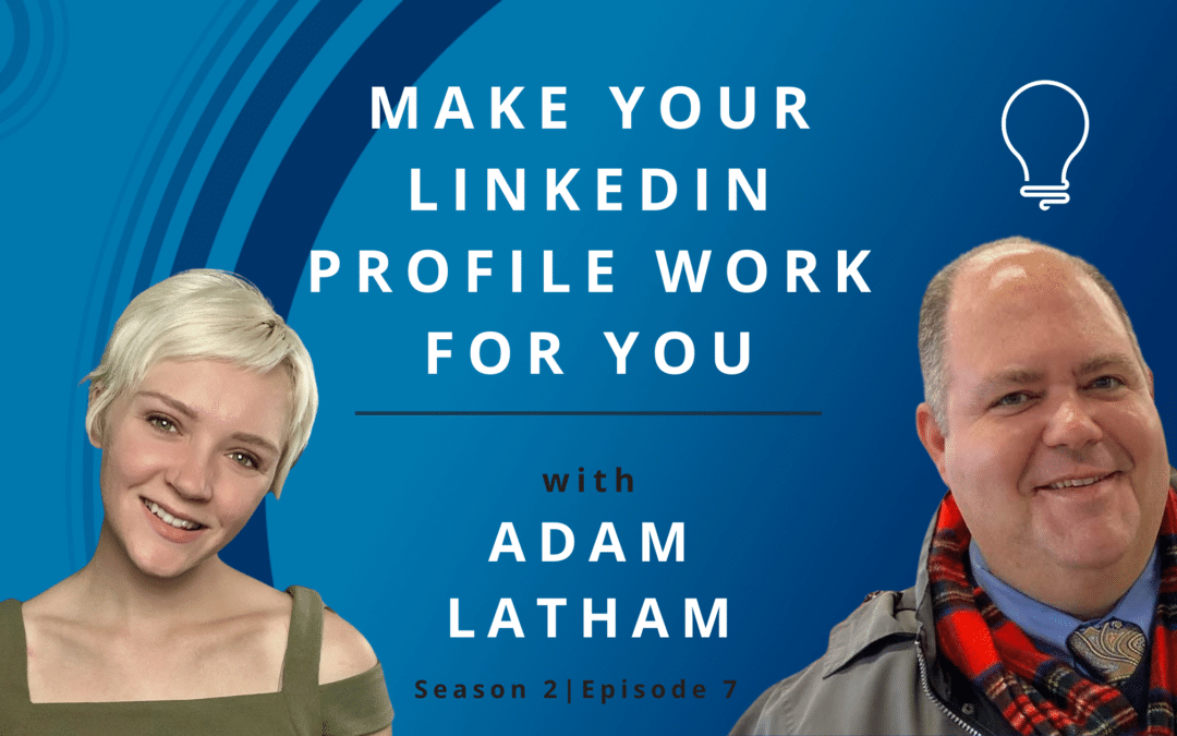 Make Your Linkedin Profile Work For You With Adam Latham