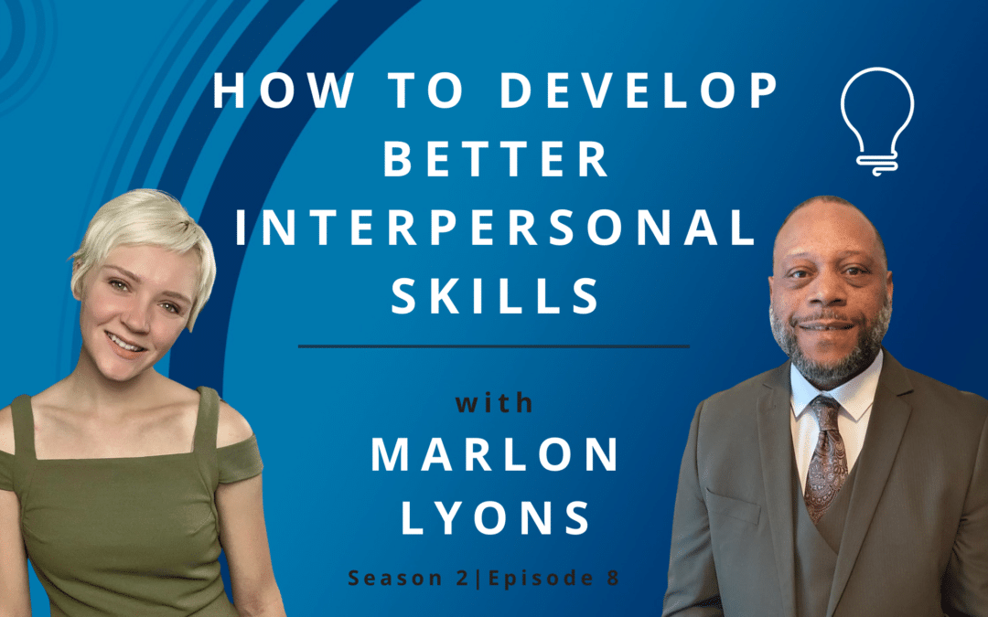 How to Develop Better Interpersonal Skills with Marlon Lyons