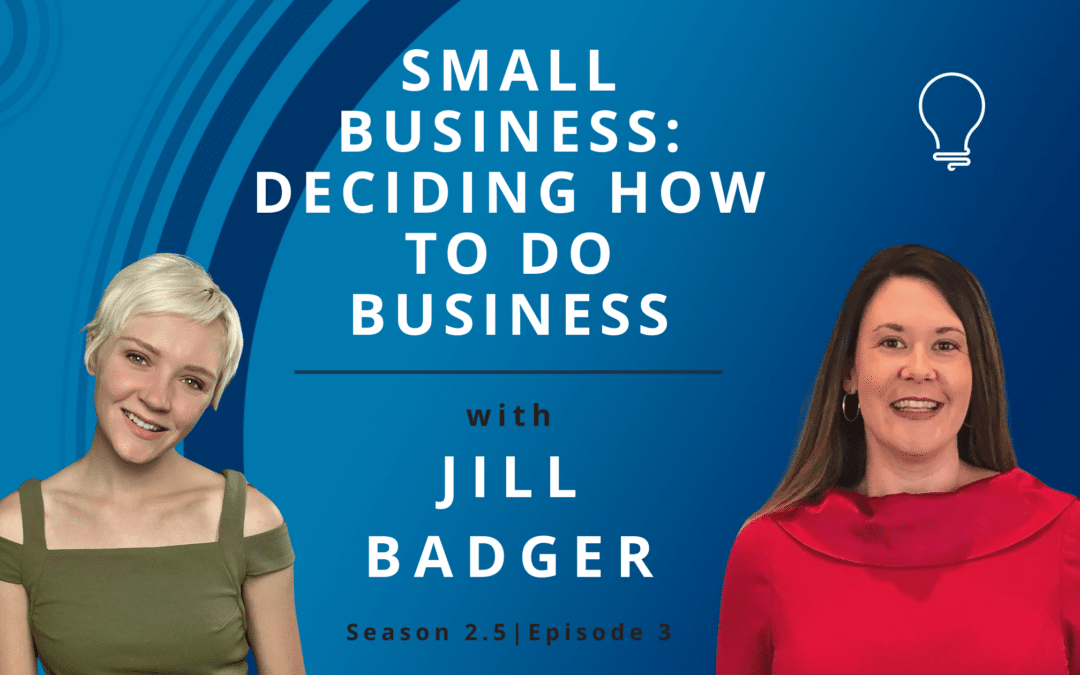 Small Business: Deciding How to Do Business with Jill Badger