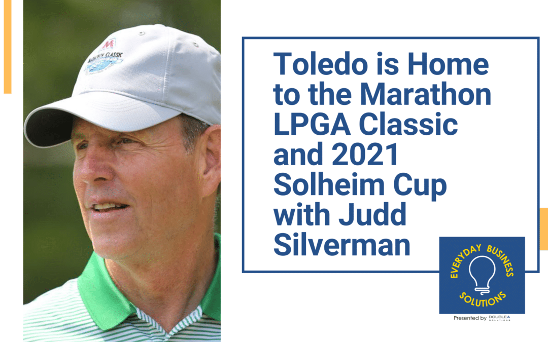 Toledo is Home to the Marathon LPGA Classic and 2021 Solheim Cup with Judd Silverman