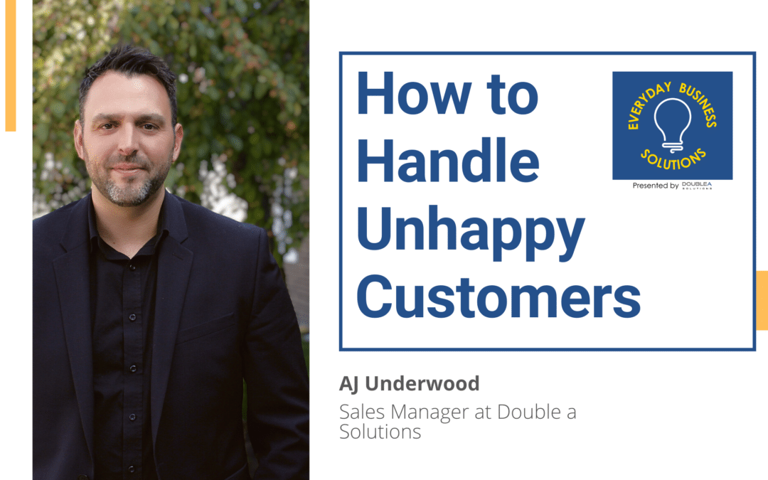A picture of AJ Underwood on the left and on the right side is words saying how to handle unhappy customers.